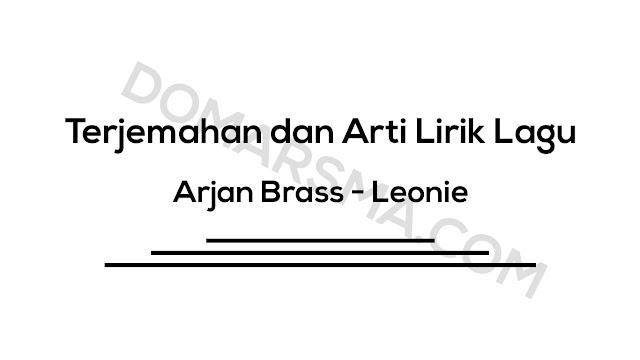 Terjemahan dan Arti Lirik Lagu Arjan Brass - Leonie
