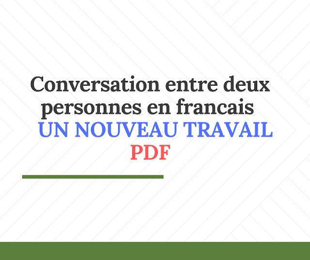 Conversation entre deux personnes en francais pdf :  UN NOUVEAU TRAVAIL