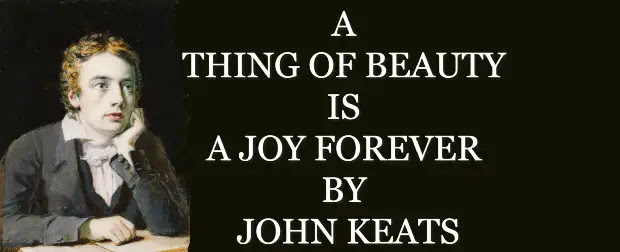 A thing of beauty is a joy forever by John Keats