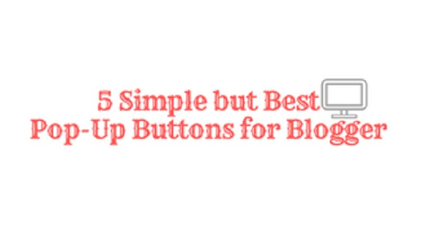 5 Simple but Best Pop-Up Buttons for Blogger