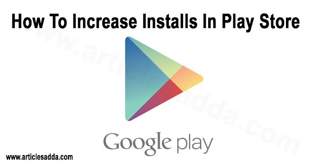 How To Increase Installs In Play Store