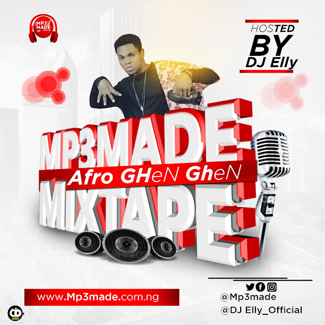 [MIXTAPE] Mp3made.com.ng Afro Ghen Ghen Mixtape — Hosted by Dj elly