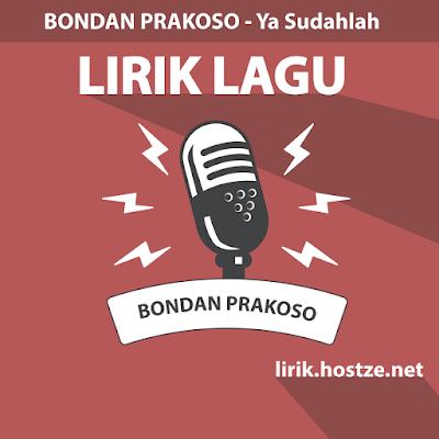 Lirik Lagu Ya Sudahlah - Bondan Prakoso - lirik.hostze.net