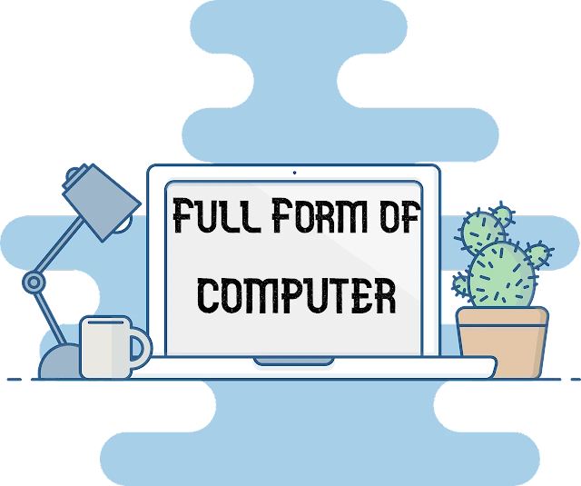 Full form of COMPUTER. What is Computer?