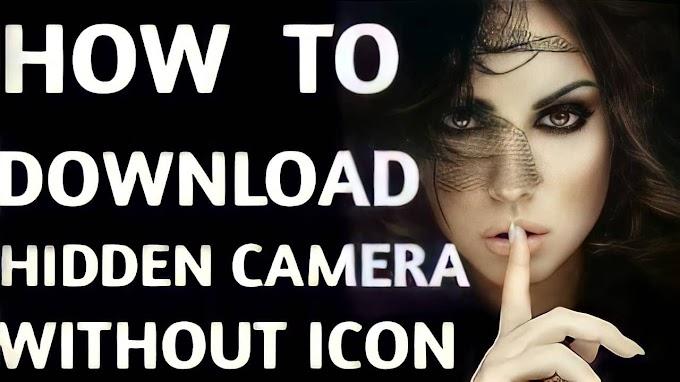 हिडन कैमरा विदाउट आइकॉन क्या है,कैसे डाउनलोड करे,How To Downloade Hidden Camera Without Icon