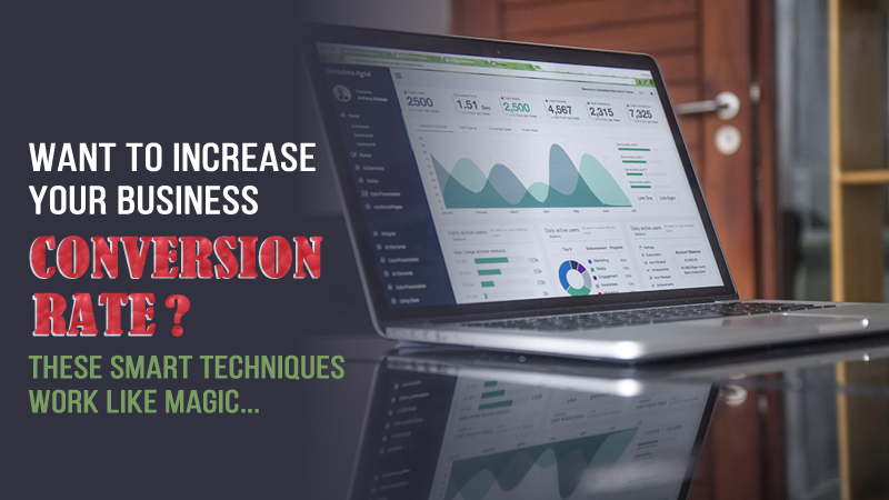 Want To Increase Your Business Conversion Rate? These Smart Techniques Work Like Magic