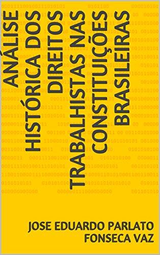 ANÁLISE HISTÓRICA DOS DIREITOS TRABALHISTAS NAS CONSTITUIÇÕES BRASILEIRAS