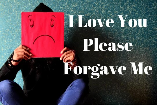 i love you please forgave me