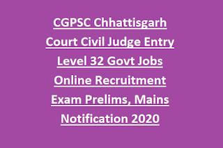 CGPSC Chhattisgarh Court Civil Judge Entry Level 32 Govt Jobs Online Recruitment Exam Prelims, Mains Notification 2020