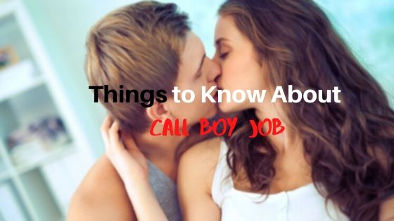 Top Things You Need to Know About Call Boy Sex Job