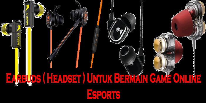 Rekomendasi Earbuds ( Headset ) Untuk Bermain Game Online Esports