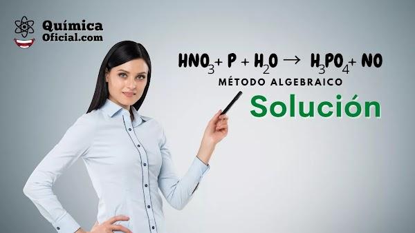 ▷ HNO3 + P + H2O →  H3PO4 + NO ✅ Solución   Método algebraico