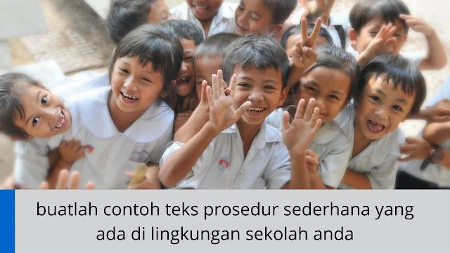 buatlah contoh teks prosedur sederhana yang ada di lingkungan sekolah anda