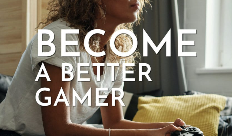 7 Tips to Become a Better Gamer