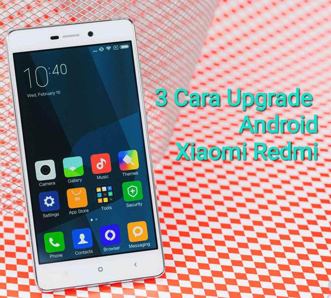 3 Cara Upgrade Android Xiaomi Redmi