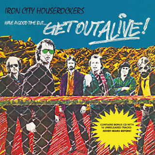 Iron City Houserocker's Have A Good Time...But Get Out Alive!