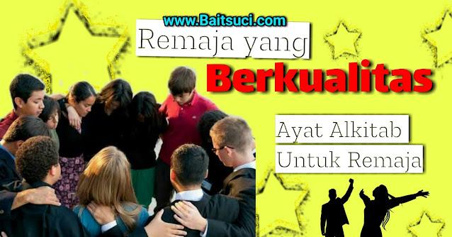 Ayat Alkitab Untuk Remaja - Remaja yang berkualitas