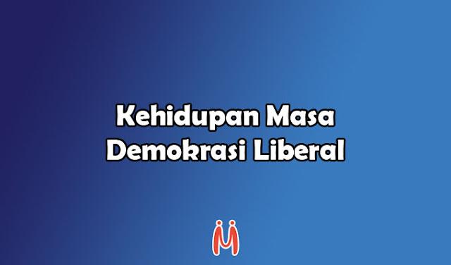Kehidupan Masa Demokrasi Liberal: Politik, Ekonomi, Sosial