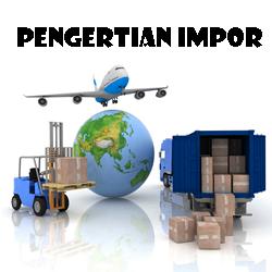 Dalam perdagangan internasional itu ada yang namanya kegiatan  Pengertian Impor