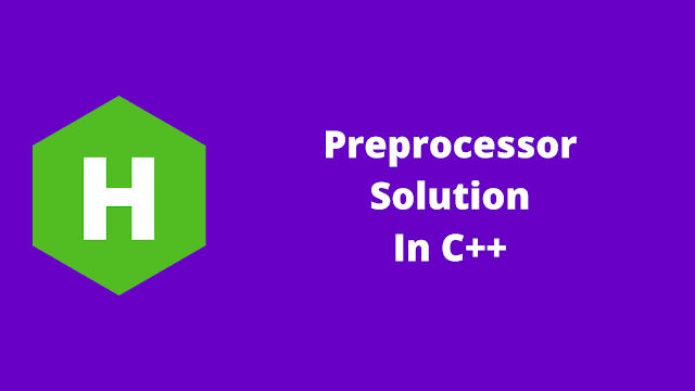 HackerRank Preprocessor Solution in C++ problem solution