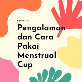 Pengalaman dan Cara Pakai Menstrual Cup