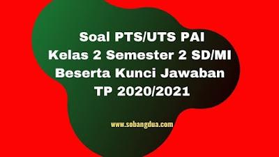 Soal PTS/UTS PAI Kelas 2 Semester 2 Beserta Kunci Jawaban TP 2020/2021