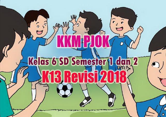KKM PJOK Kelas 6 SD Semester 1 dan 2 Kurikulum 2013 Revisi 2018