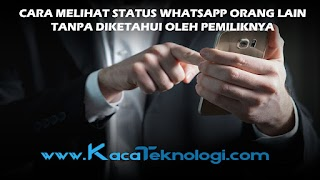 Cara Melihat Status Whatsapp Orang lain Tanpa Diketahui Oleh Pemiliknya