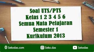 soal uts pai bahasa indonesia matematika ipa ips pjok bahasa jawa sbdp semester 1