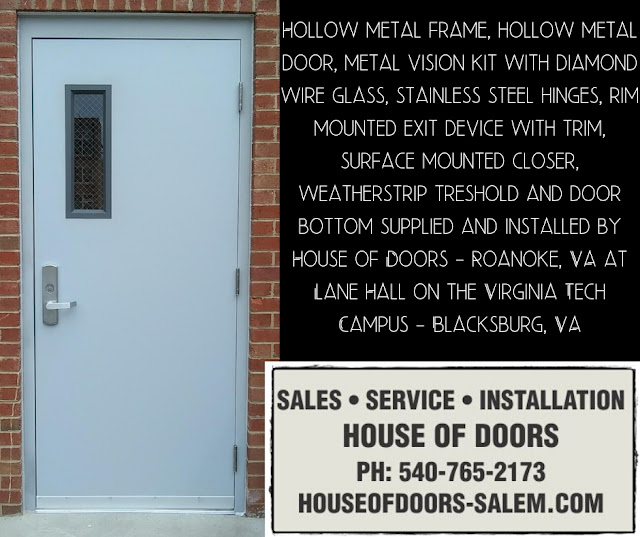 Hollow metal frame, hollow metal door, metal vision kit with diamond wire glass, stainless steel hinges, rim mounted exit device with trim, surface mounted closer, weatherstrip treshold and door bottom supplied and installed by House of Doors - Roanoke, VA at Lane Hall on the Virginia Tech Campus - Blacksburg, VA