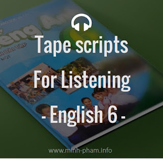 Tape scripts Tiếng anh lớp 6 thí điểm