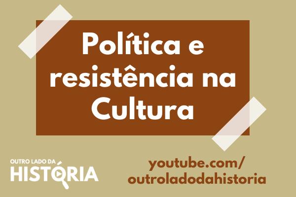 A política e a resistência na Cultura