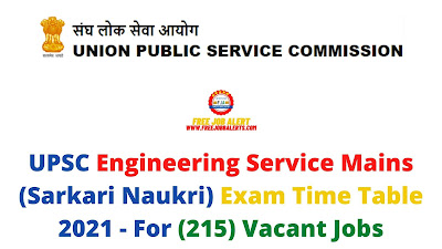 Sarkari Exam: UPSC Engineering Service Mains (Sarkari Naukri) Exam Time Table 2021 - For (215) Vacant Jobs