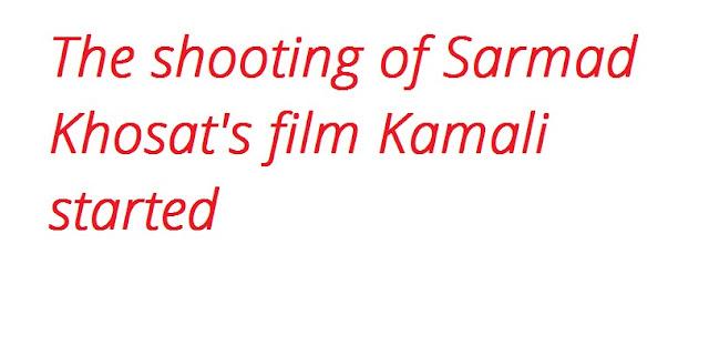 The shooting of Sarmad Khosat's film Kamali started