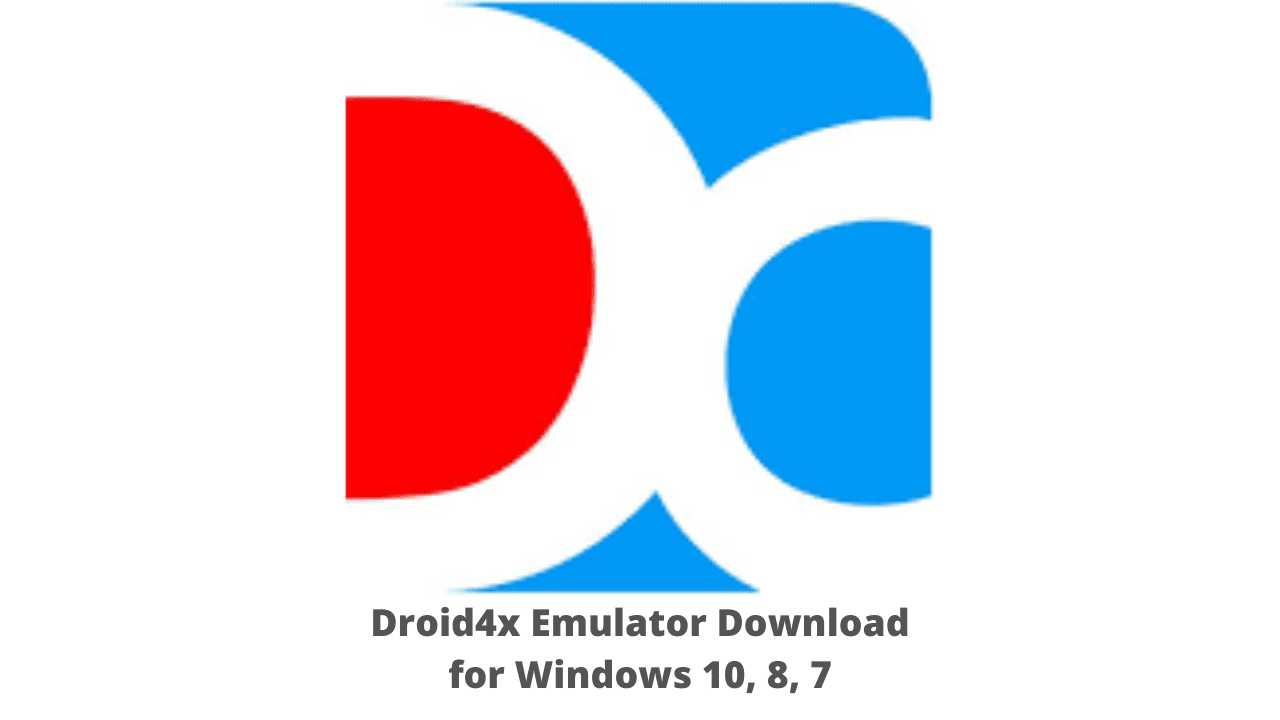 Droid4x Emulator Download for Windows 10, 8, 7