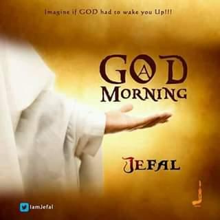 Music: Download A God Morning By Jefal (Jesse Falodun)