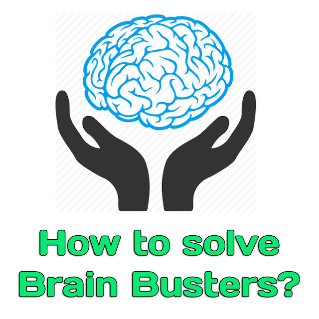 How to solve brain busters / teasers