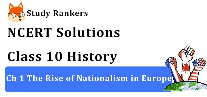 NCERT Solutions for Class 10 Ch 1 The Rise of Nationalism in Europe History