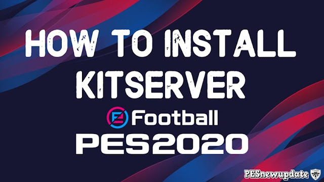 How to Install KitServer For eFootball PES 2020