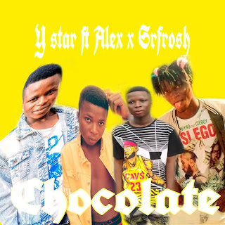 [Music] Y Star Ft Alex & Srfrosh _-_ Chocolate