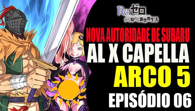 Arco 5 Re:Zero  -  AL X CAPELLA, A Nova Autoridade de Subaru  - Episódio 06