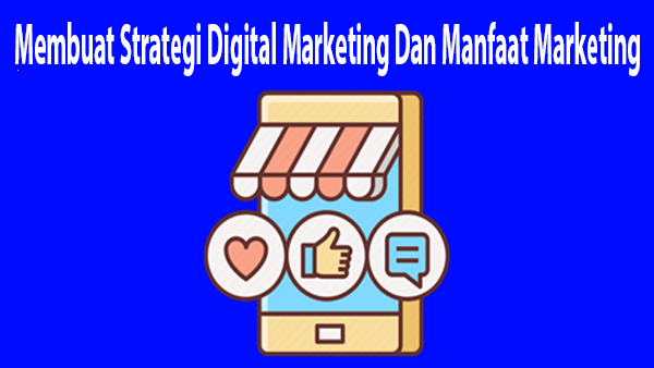 Membuat Strategi Digital Marketing Dan Manfaat Marketing