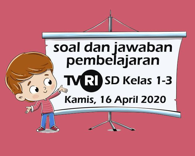 Soal dan Kunci Jawaban Pembelajaran TVRI SD Kelas 1-3 Hari Kamis 16 April 2020