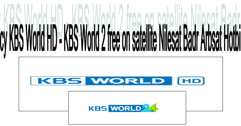 Frequency KBS World HD - KBS World 24 on satellite Nilesat