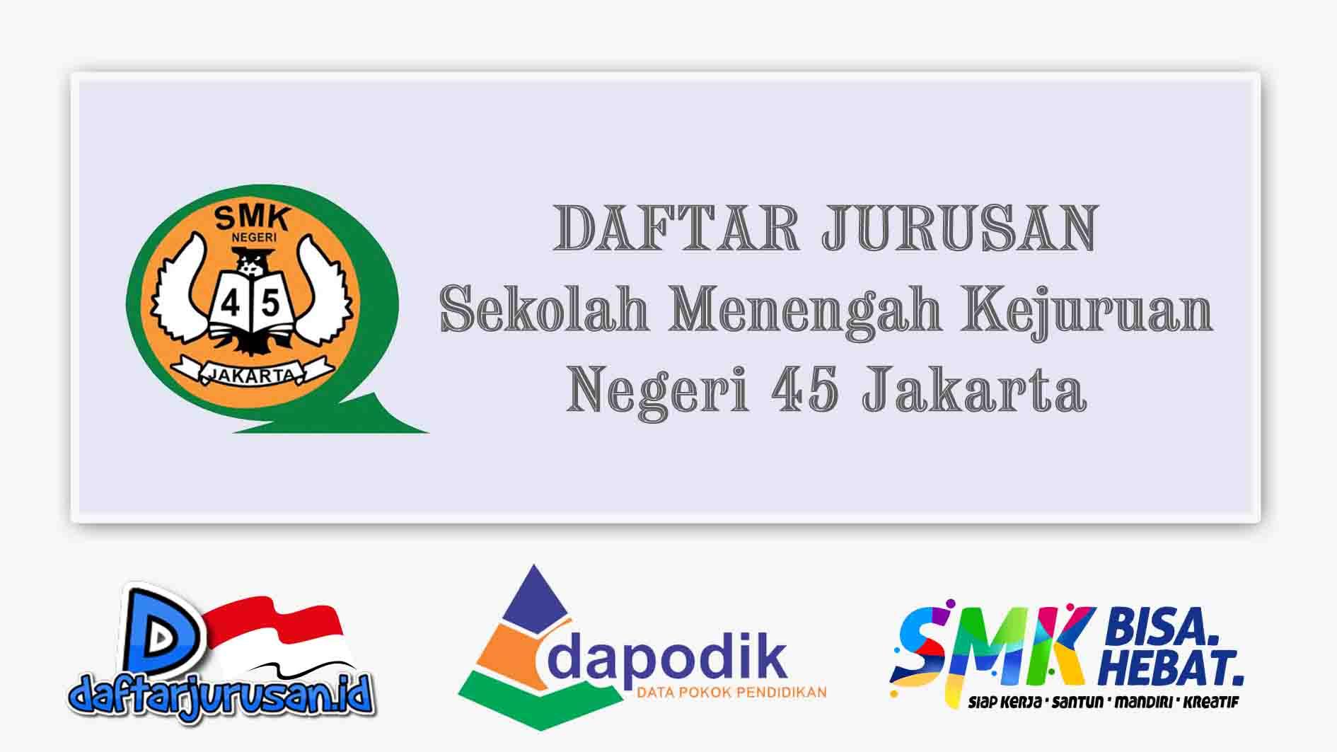 Daftar Jurusan SMK Negeri 45 Jakarta Barat