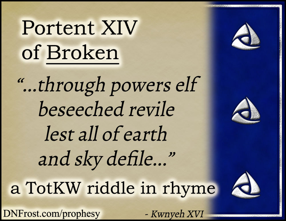 Portent XIV of Broken: through powers elf beseeched revile www.DNFrost.com/prophesy #TotKW A riddle in rhyme by D.N.Frost @DNFrost13 Part of a series.