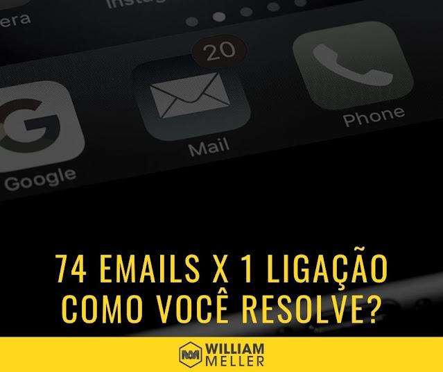 74 Emails em uma ligação - Você realmente quer resolver isso?