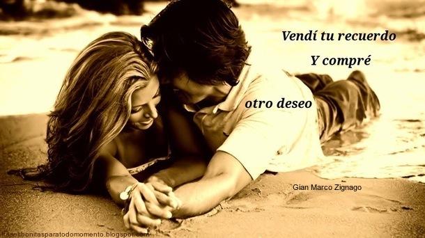 Vendí tu recuerdo Y compré otro deseo . -Gian Marco Zignago