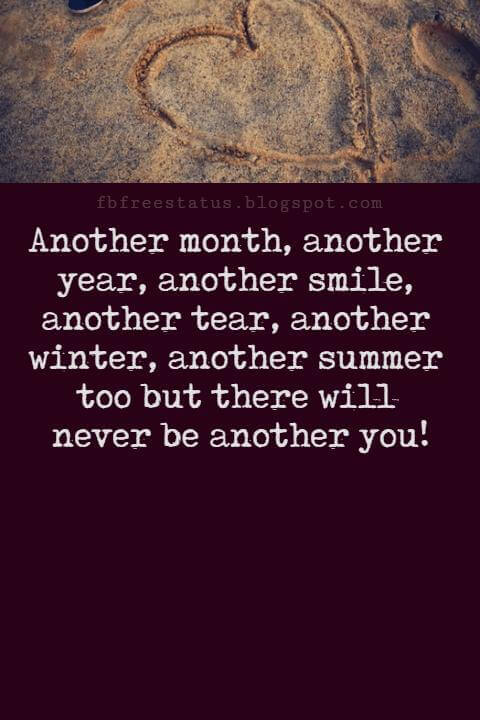 Love Messages, Another month, another year, another smile, another tear, another winter, another summer too but there will never be another you!
