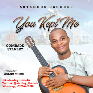 [Music] Comrade Stanley_You Kept Me_[Prod&Guitars By Somik, M&M By Xtomix]